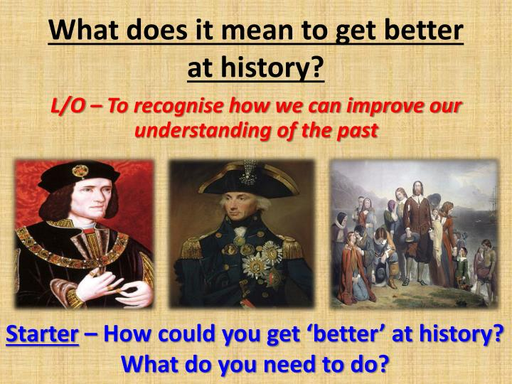 what does it mean to get better at history n.