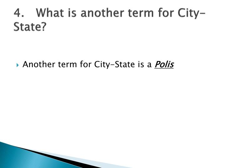 4.What is another term for City-State?