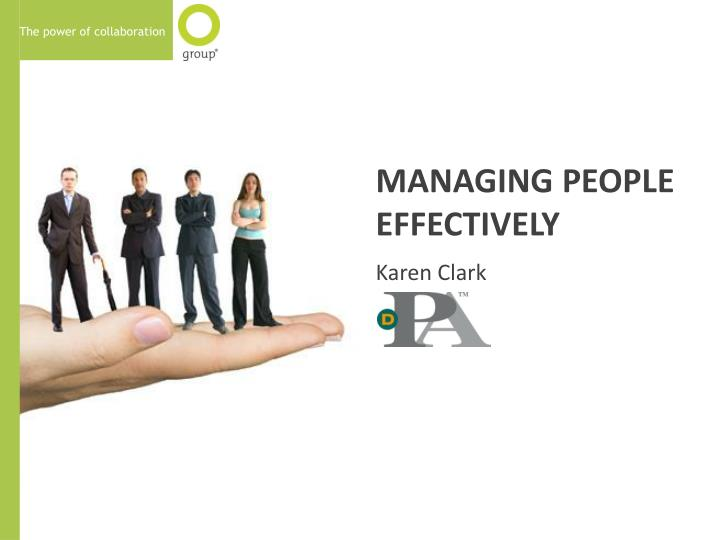 managing people more effectively Managing emotions feed the positive, starve the negative emotions more effectively too people who are good at managing emotions, you become more alert to.