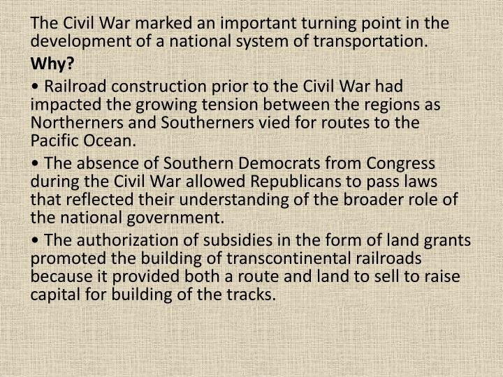 The Civil War marked an important turning point in the development of a national system of transportation.