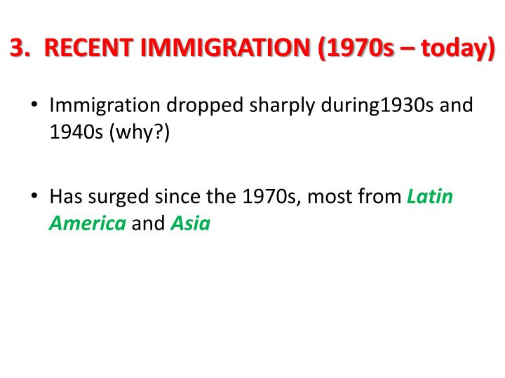 3.  RECENT IMMIGRATION (1970s – today)