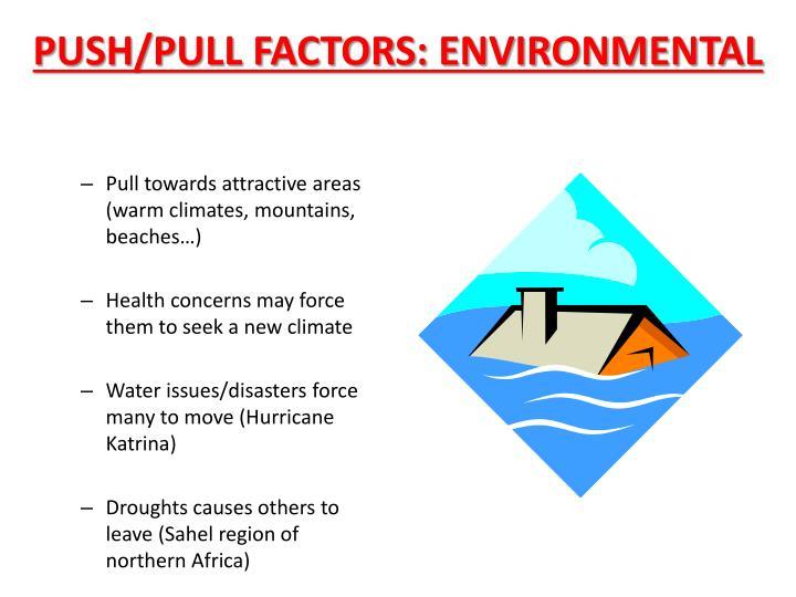 PUSH/PULL FACTORS: ENVIRONMENTAL