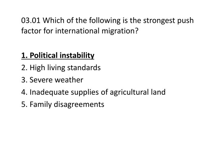 03.01 Which of the following is the strongest push factor for international migration?