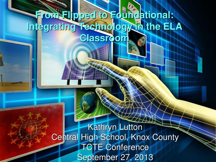 From flipped to foundational integrating technology in the ela classroom