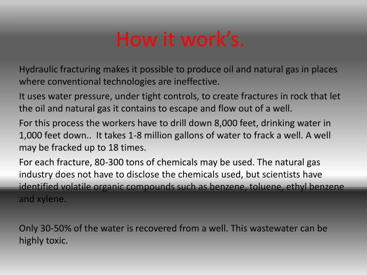 hydraulic fracturing 2 essay Hydraulic fracturing, or fracking, is the process of injecting millions of gallons of water into the ground to crack shale rock around a gas well when the shale rocks around the wells are cracked, it allows natural gas, specifically methane, to flow into the wells to fracture the shale rock.