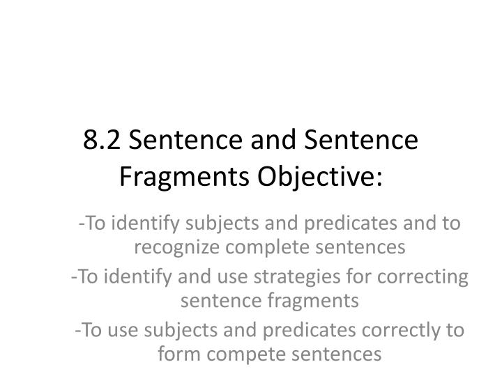 8 2 sentence and sentence fragments objective n.