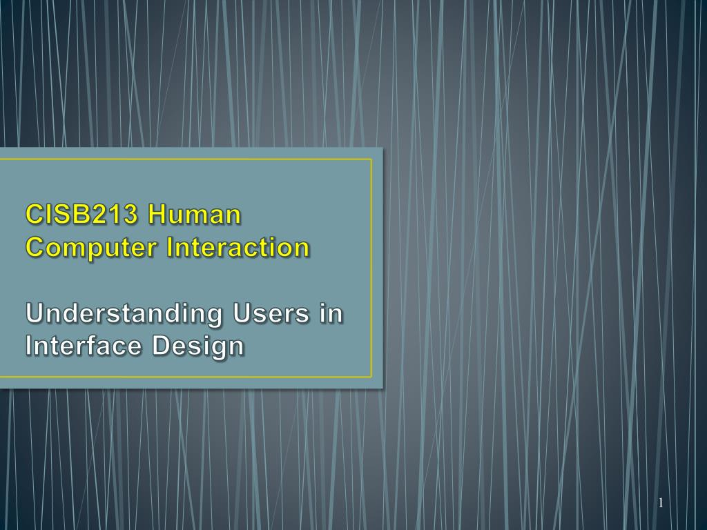 Ppt Cisb213 Human Computer Interaction Understanding Users In Interface Design Powerpoint Presentation Id 2807633