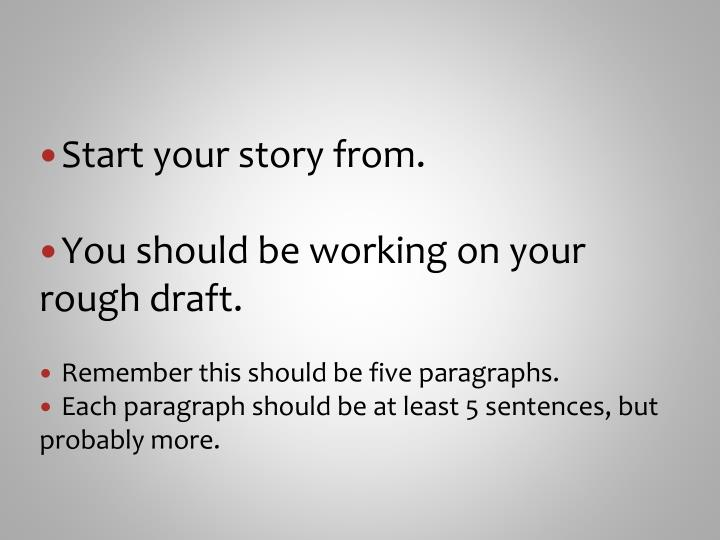Start your story from.