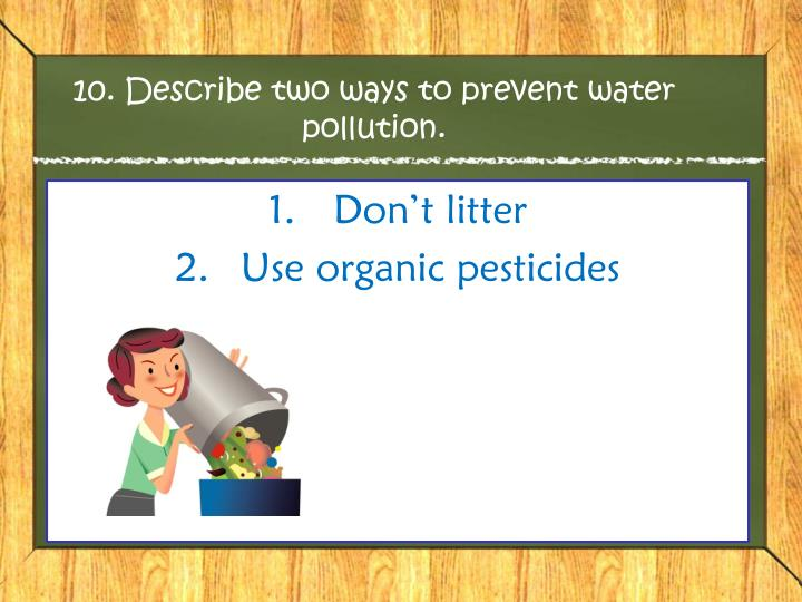 10. Describe two ways to prevent water pollution.
