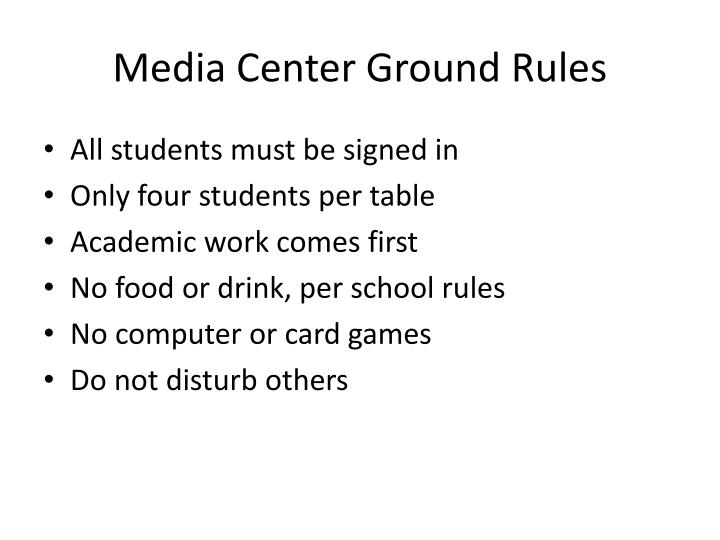 Media Center Ground Rules