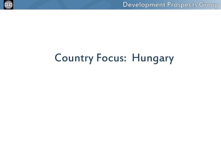 Country Focus:  Hungary