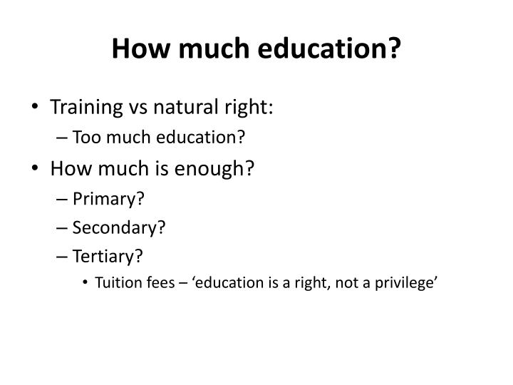 How much education?