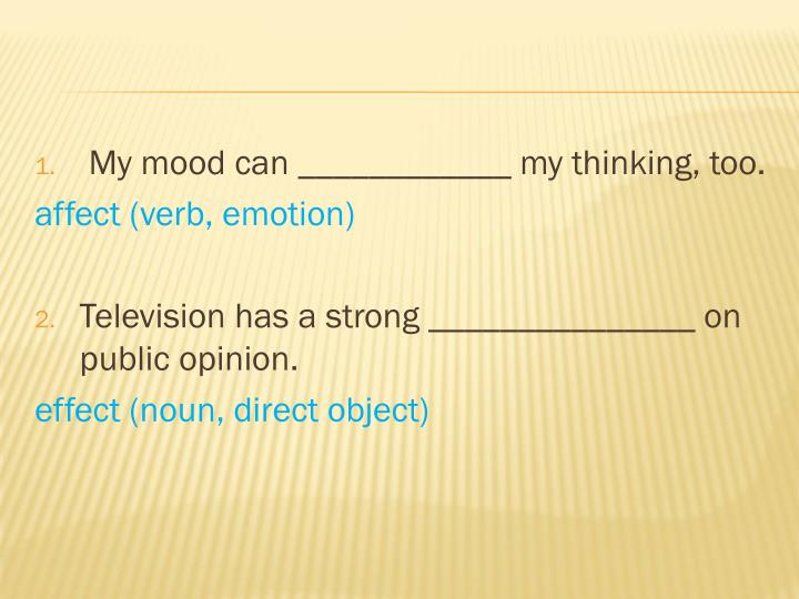My mood can ____________ my thinking,