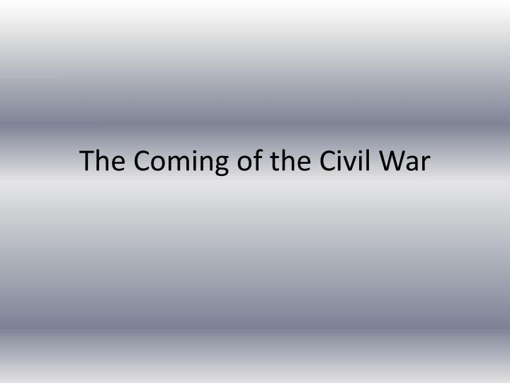 the coming of the civil war n.