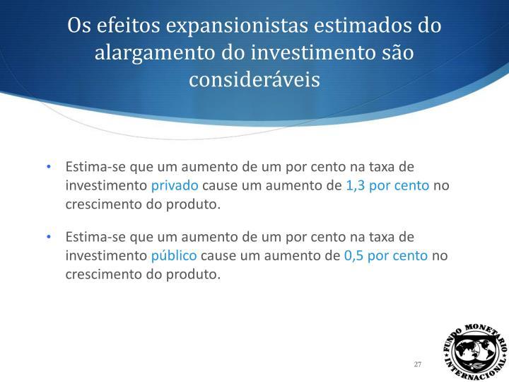 Os efeitos expansionistas estimados do alargamento do investimento são consideráveis
