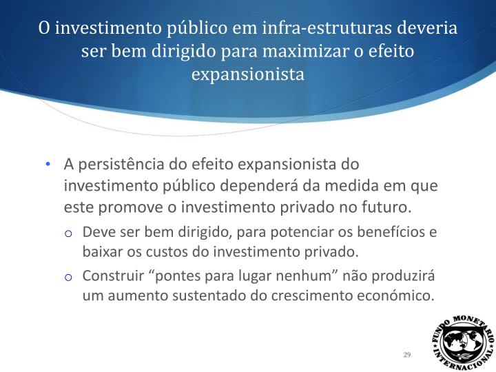 O investimento público em infra-estruturas deveria ser bem dirigido para maximizar o efeito expansionista