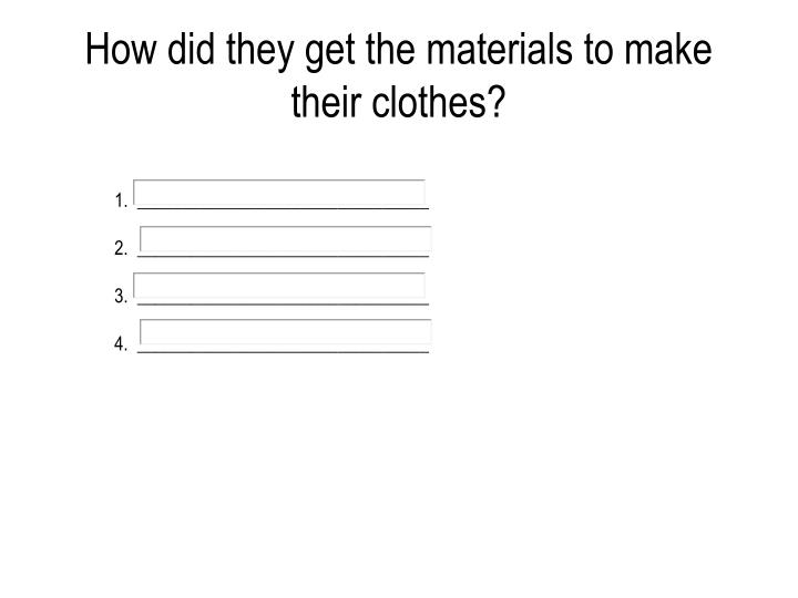 How did they get the materials to make their clothes?