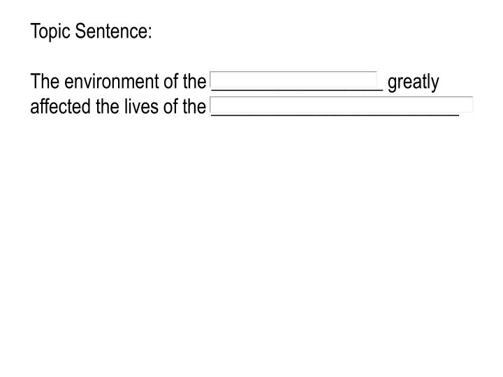 Topic sentence the environment of the greatly affected the lives of the