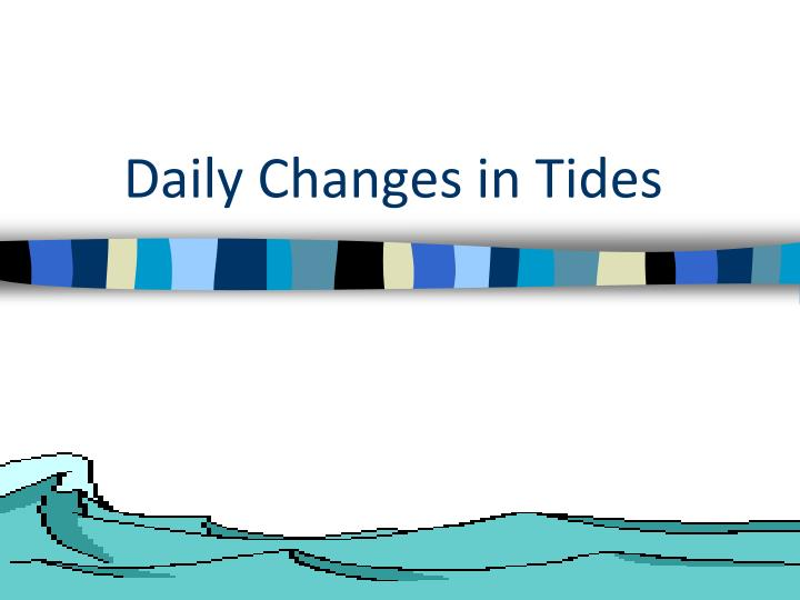 Ppt daily changes in tides powerpoint presentation id2809869 daily changes in tides sciox Image collections