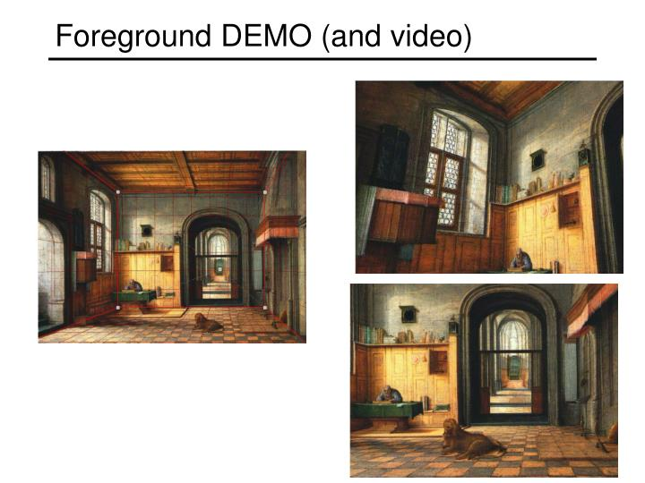 Foreground DEMO (and video)