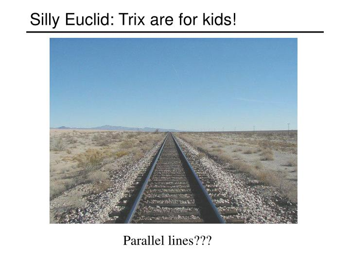 Silly Euclid: Trix are for kids!
