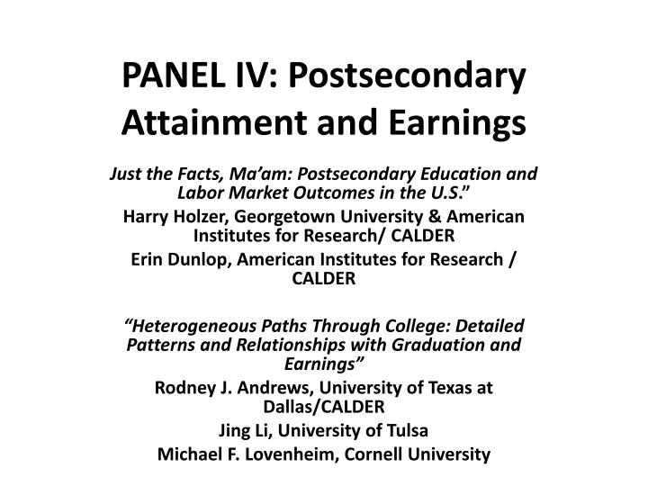 panel iv postsecondary attainment and earnings