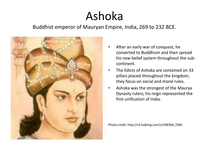 a biography of the mauryan ruler asoka maurya Emperor ashoka, (304-232 bce) an enlightened ruler,  was the third king of the maurya  emperor ashoka, third emperor of the mauryan dynasty ruled from.