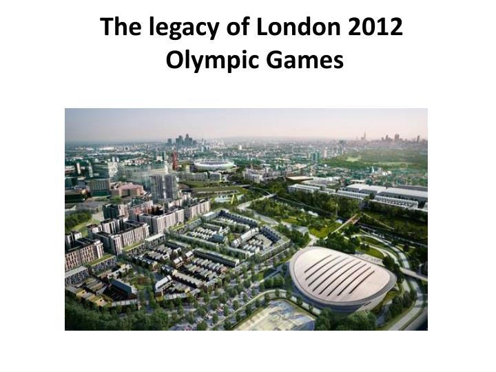 the legacy of the olympics 2012 Sebastian coe told the bbc's today programme on friday that the legacy from last year's olympics is already profound forty-six weeks on from the games he said school sport, the economy, volunteering and the main olympic venues had all made a good start but he acknowledged, rightly, that there is.