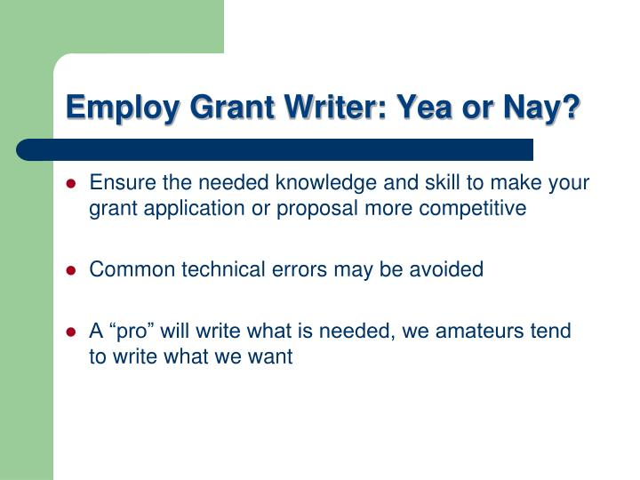 Employ Grant Writer: Yea or Nay?