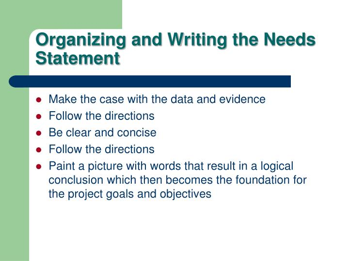 Organizing and Writing the Needs Statement