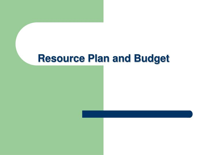 Resource Plan and Budget