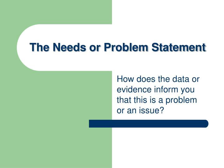 The Needs or Problem Statement