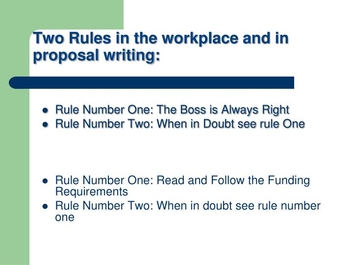Two Rules in the workplace and in proposal writing: