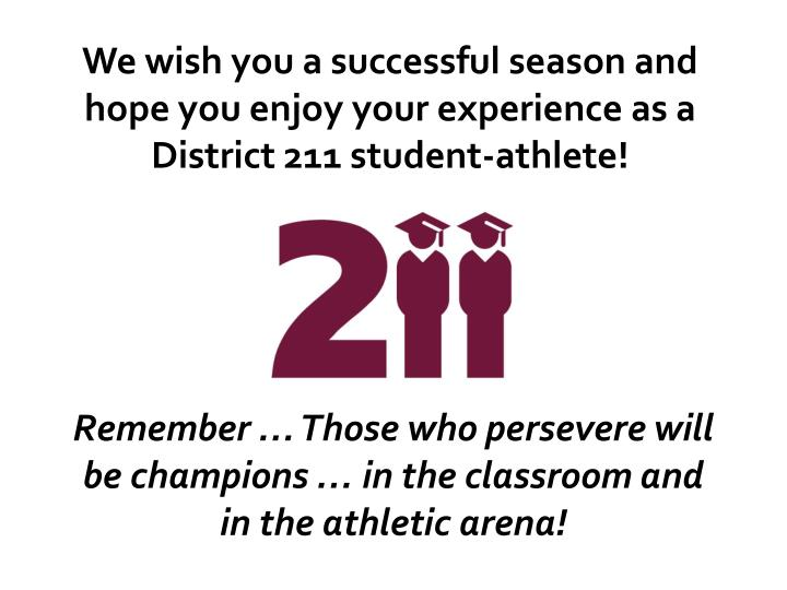 We wish you a successful season and hope you enjoy your experience as a District 211 student-athlete!