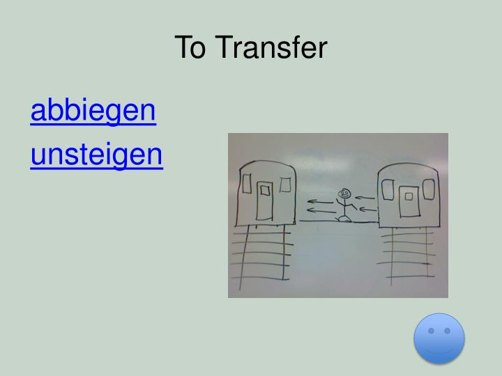 To Transfer