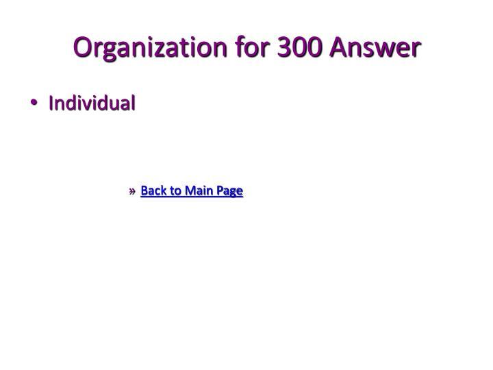 Organization for 300 Answer