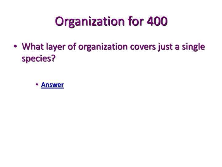 Organization for 400