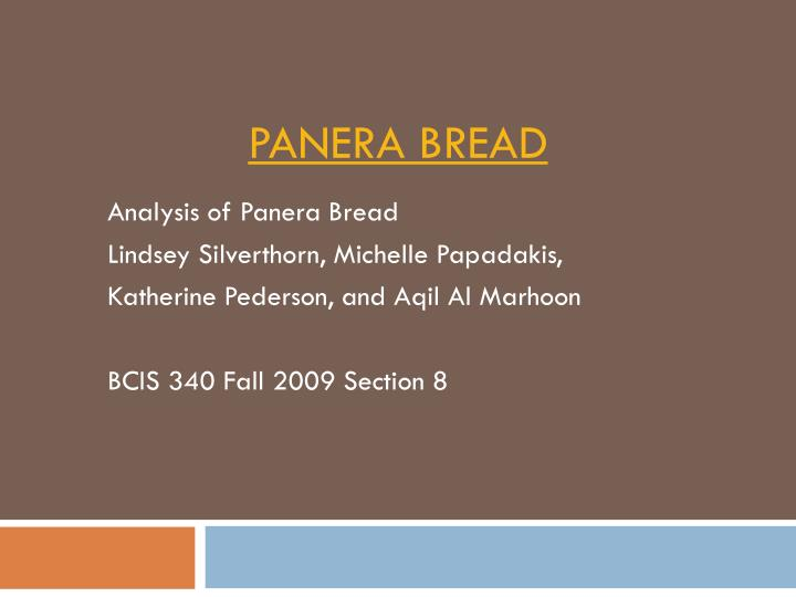 panera braed case analysis Panera bread in the economy 11/22/11 panera bread panera bread is a rising company in the restaurant industry panera is a retail bakery-café that started in 1981 as au bon pain co, founded by ronald shaich.
