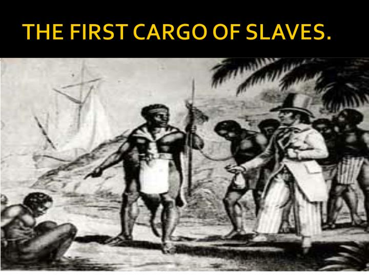 THE FIRST CARGO OF SLAVES.