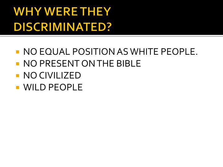 WHY WERE THEY DISCRIMINATED?
