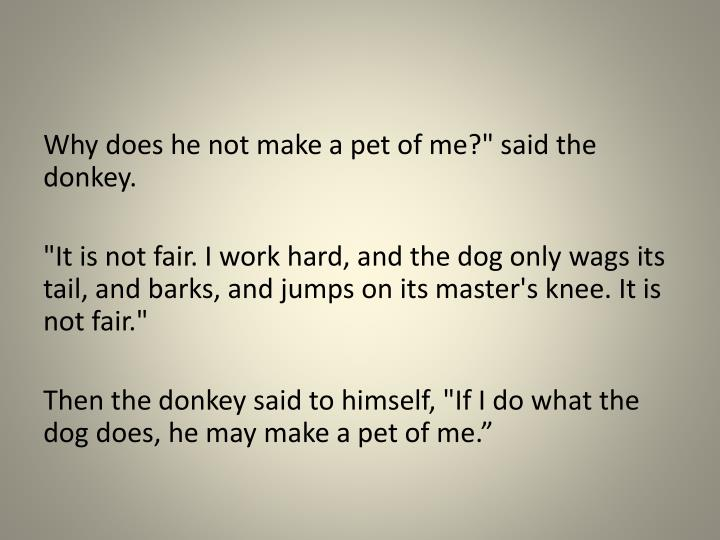 """Why does he not make a pet of me?"""" said the donkey."""