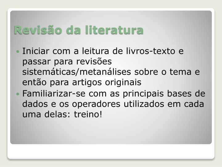Iniciar com a leitura de livros-texto e passar para revisões sistemáticas/