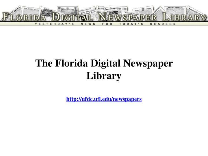 The florida digital newspaper library http ufdc ufl edu newspapers