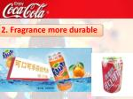 2 fragrance more durable