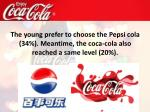 t he young prefer to choose the pepsi cola 34 meantime the coca cola also reached a same level 20