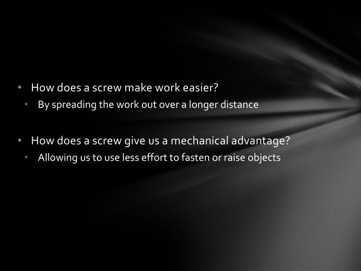 How does a screw make work easier?