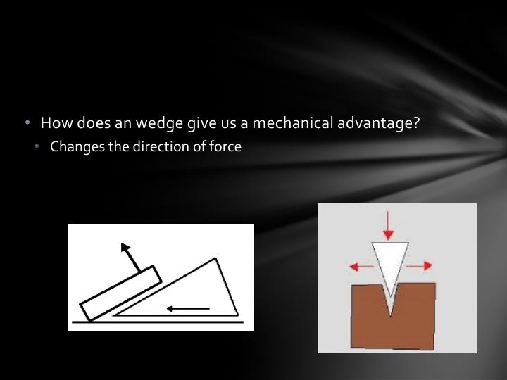 How does an wedge give us a mechanical advantage?