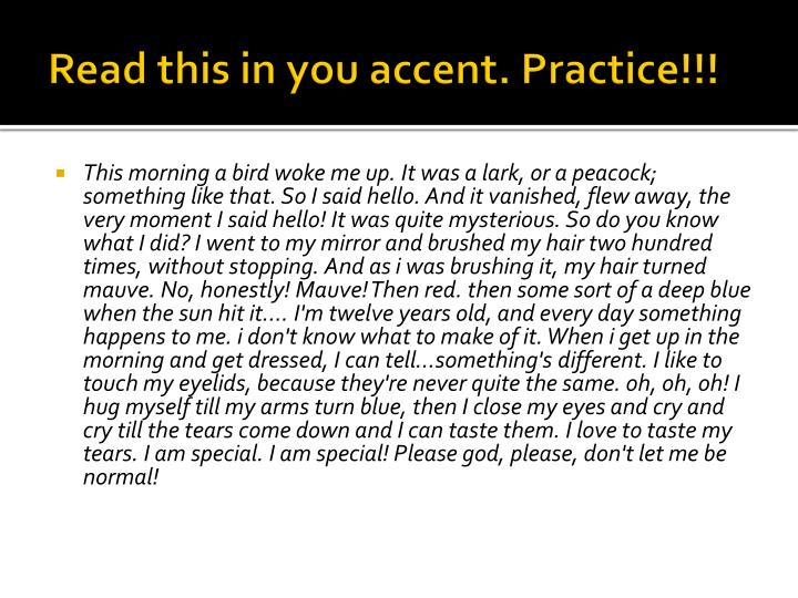Read this in you accent. Practice!!!