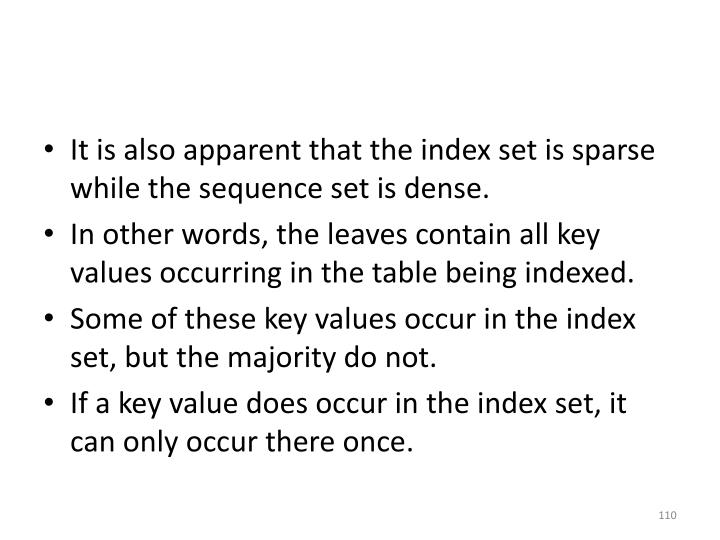 It is also apparent that the index set is sparse while the sequence set is dense.