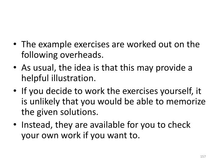 The example exercises are worked out on the following overheads.